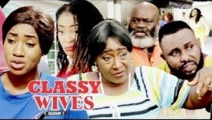 Video: Classy Wives 1- Latest Intriguing 2018 Nigerian Nollywoood Movie